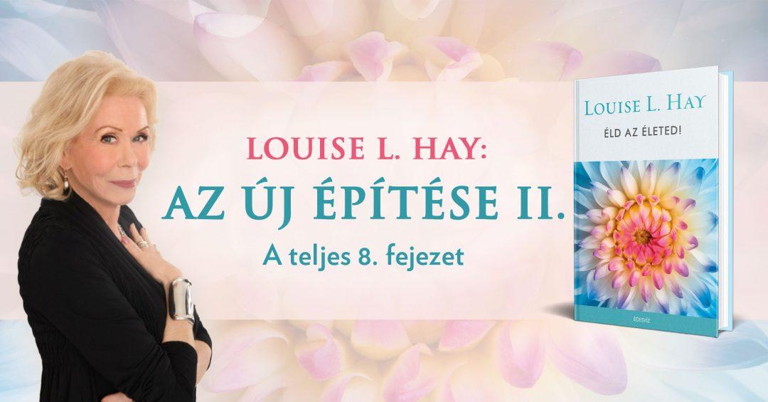 LOUISE L. HAY: AZ ÚJ ÉPÍTÉSE – 2. RÉSZ