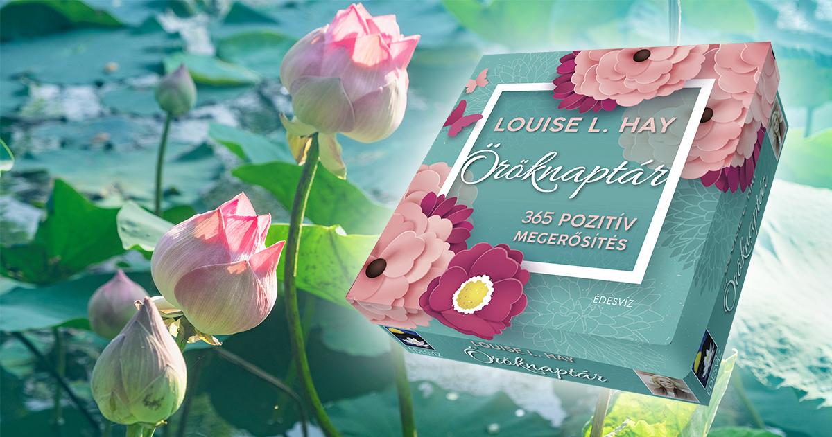 Louise L. Hay Öröknaptár – Gyógyító üzenetek az év minden napjára