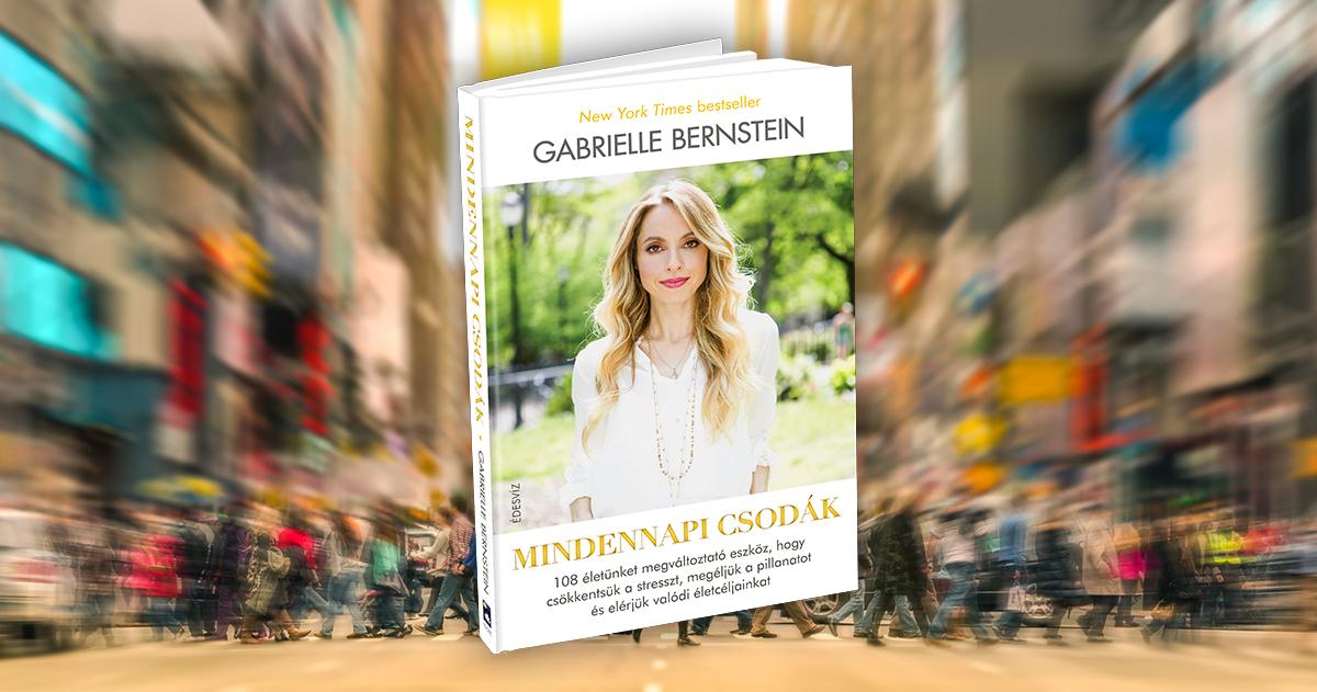 A csodákkal könnyebb a táplálkozás is – Interjú Gabrielle Bernsteinnel